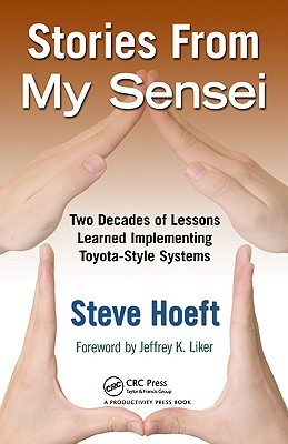 Stories from My Sensei: Two Decades of Lessons Learned Implementing Toyota-Style Systems