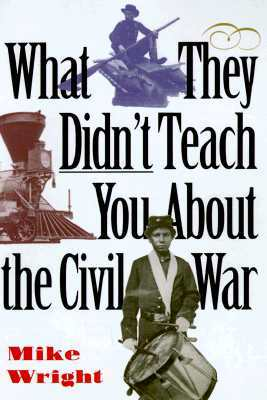 What They Didn't Teach You About the Civil War (What They Didn't Teach You (Paperback))