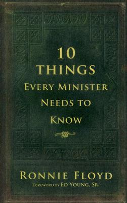 10 Things Every Minister Needs to Know by Ronnie W. Floyd