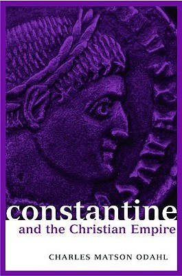 Constantine and the Christian Empire by Charles Matson Odahl