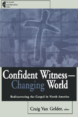 Confident Witness--Changing World by Craig Van Gelder