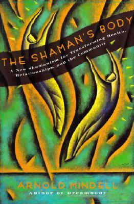 The Shaman's Body by Arnold Mindell