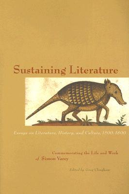 Sustaining Literature: Essays on Literature, History, and Culture, 1500-1800, Commemorating the Life and Work of Simon Varey