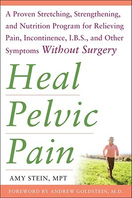 Heal Pelvic Pain: The Proven Stretching, Strengthening, and Nutrition Program for Relieving Pain, Incontinence, IBS, and Other Symptoms Without Surgery