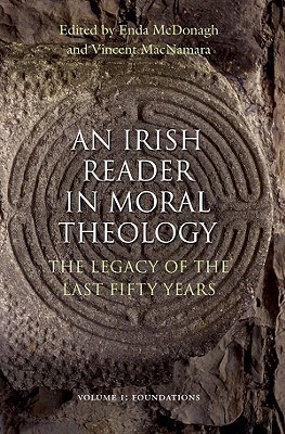 An Irish Reader in Moral Theology, Volume I by Edna McDonagh