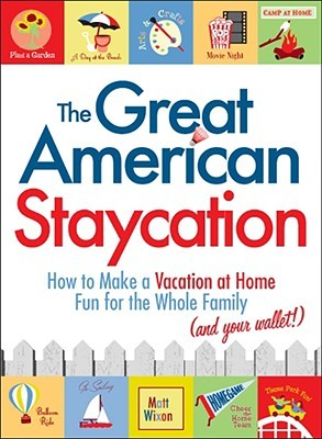 The Great American Staycation by Matt Wixon