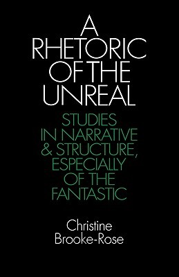 A Rhetoric of the Unreal: Studies in Narrative and Structure, Especially of the Fantastic