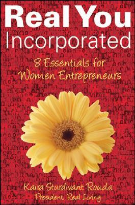 Real You Incorporated: 8 Essentials for Women Entrepreneurs