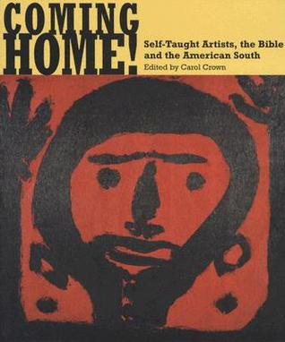 Coming Home! Self Taught Artists, The Bible, And The American South