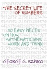 The Secret Life of Numbers: 50 Easy Pieces on How Mathematicians Work And Think