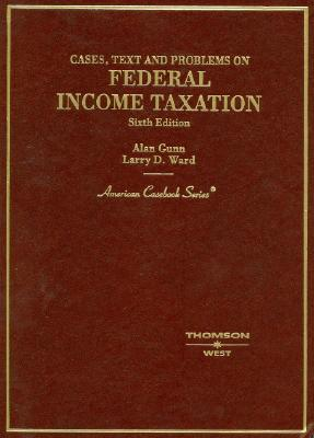 Gunn and Ward's Cases, Text and Problems on Federal Income Taxation, 6th