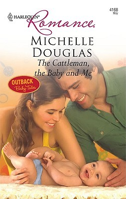 The Cattleman, the Baby and Me by Michelle Douglas