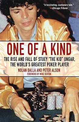 One of a Kind: The Rise and Fall of Stuey ',The Kid', Ungar, The World's Greatest Poker Player