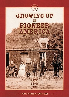 Growing Up in Pioneer America: 1800 to 1890