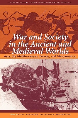War and Society in the Ancient and Medieval Worlds: Asia, the Mediterranean, Europe, and Mesoamerica
