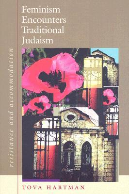 Feminism Encounters Traditional Judaism by Tova Hartman
