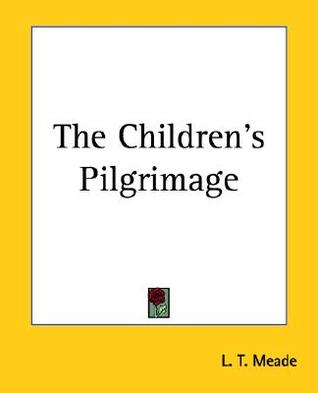 The Children's Pilgrimage by L.T. Meade
