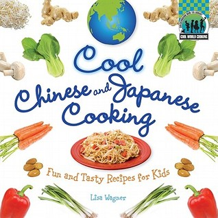 Cool Chinese & Japanese Cooking: Fun and Tasty Recipes for Kids (Cool Cooking)