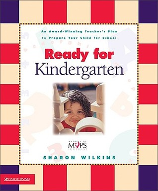 Ready for Kindergarten: An Award Winning Teacher's Plan to Prepare Your Child for School