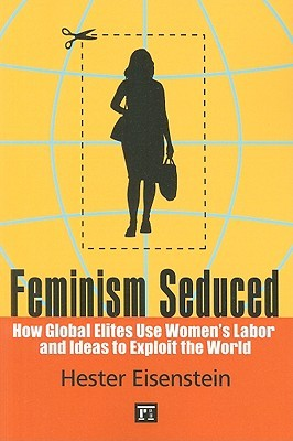 Feminism Seduced: How Global Elites Use Women's Labor and Ideas to Exploit the World