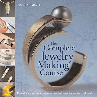 The Complete Jewelry Making Course by Jinx McGrath