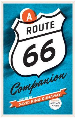 A Route 66 Companion by David King Dunaway