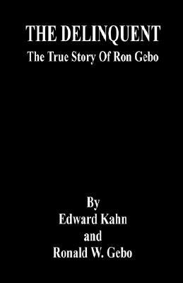 The Delinquent - The True Story of Ron Gebo