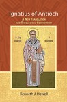 Ignatius of Antioch: A New Translation and Theological Commentary
