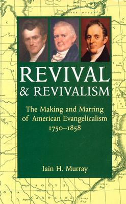 Read Revival and Revivalism: Making and Marring of American Evangelicalism 1750-1858 by Iain H. Murray PDF