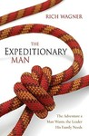 The Expeditionary Man: Risking Everything to Live Your Greatest Adventure