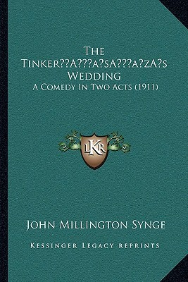 The Tinker s Wedding: A Comedy In Two Acts (1911)
