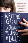 Writing Great Books for Young Adults by Regina Brooks