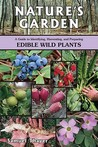 Nature's Garden: A Guide to Identifying, Harvesting, and Preparing Edible Wild Plants