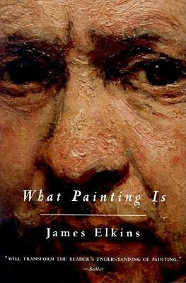 What Painting Is by James Elkins