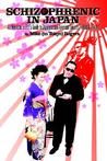 Schizophrenic in Japan: An American Ex-Pat's Guide to Japanese and American Society/Politics & Humor