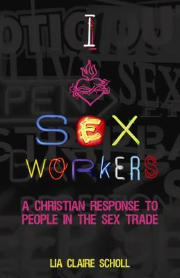 I Heart Sex Workers: A Christian Response to People in the Sex Trade