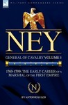 Ney: General of Cavalry Volume 1-1769-1799: The Early Career of a Marshal of the First Empire