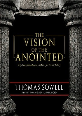 The Vision of the Anointed: Self-Congratulation as a Basis for Social Policy