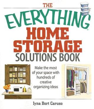 The Everything Home Storage Solutions Book: Make the Most of Your Space with Hundreds of Creative Ideas