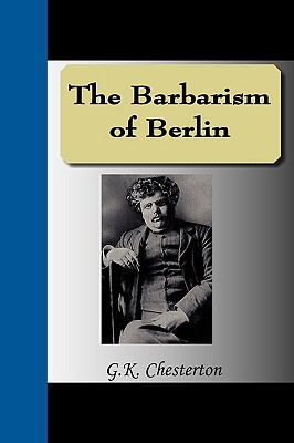 The Barbarism of Berlin by G.K. Chesterton
