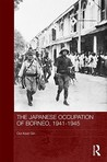 The Japanese Occupation of Borneo, 1941-45