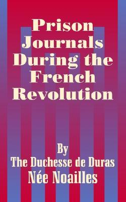 Prison Journals During the French Revolution by Louise Duras