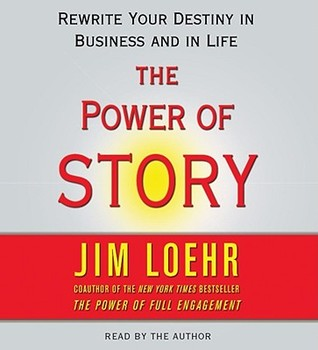The Power of Story : Rewrite Your Destiny in Business and in Life