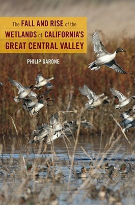 The Fall and Rise of the Wetlands of California's Great Central Valley