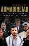 Ahmadinejad: The Secret History of Iran's Radical Leader
