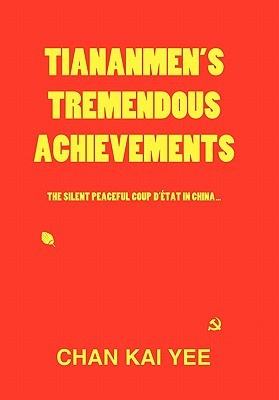 Tiananmen's Tremendous Achievements: The Silent, Peaceful Coup D' Tat in China
