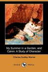 My Summer in a Garden, and Calvin: A Study of Character (Dodo Press)