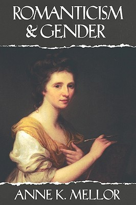 Romanticism and Gender by Anne K. Mellor