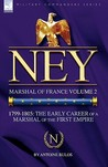 Ney: Marshal of France Volume 2-1799-1805: The Early Career of a Marshal of the First Empire