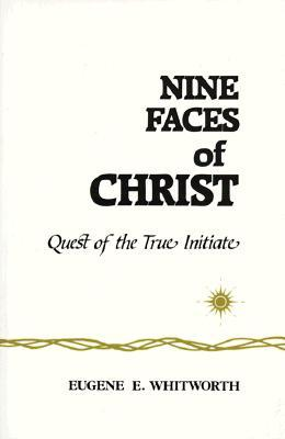 Nine Faces of Christ: A Narrative of Nine Great Mystic Initiations of Joseph-Bar-Joseph In..